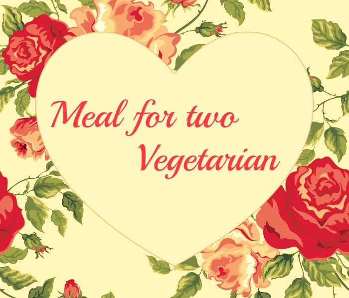 Meal For Two: Vegetarian