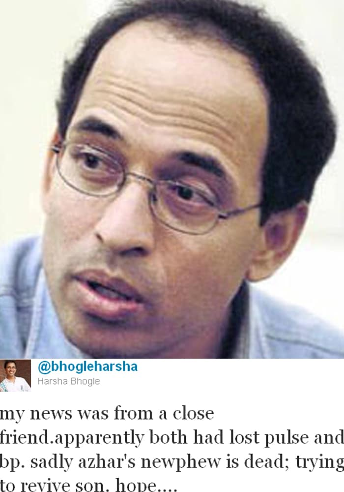 <b>Harsha Bhogle:</b> My news was from a close friend. Apparently both had lost pulse and bp. Sadly Azhar's nephew is dead; trying to revive son. Hope....