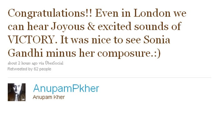 Anupam Kher : Congratulations!! Even in London we can hear Joyous & excited sounds of VICTORY. It was nice to see Sonia Gandhi minus her composure.:)