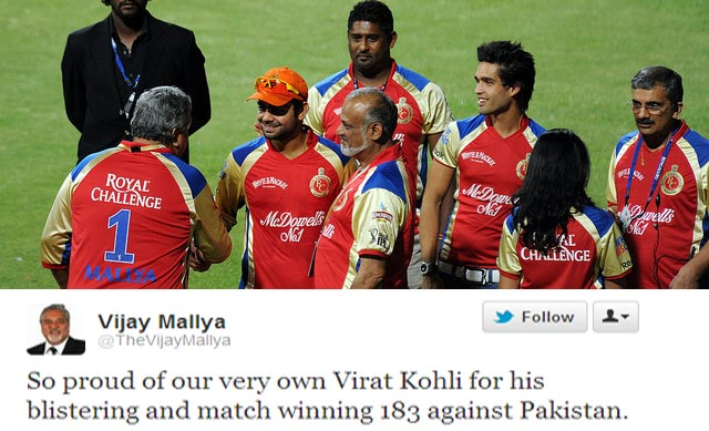 <b>Vijay Mallya, owner of Royal Challengers Bangalore:</b> So proud of our very own Virat Kohli for his blistering and match winning 183 against Pakistan.