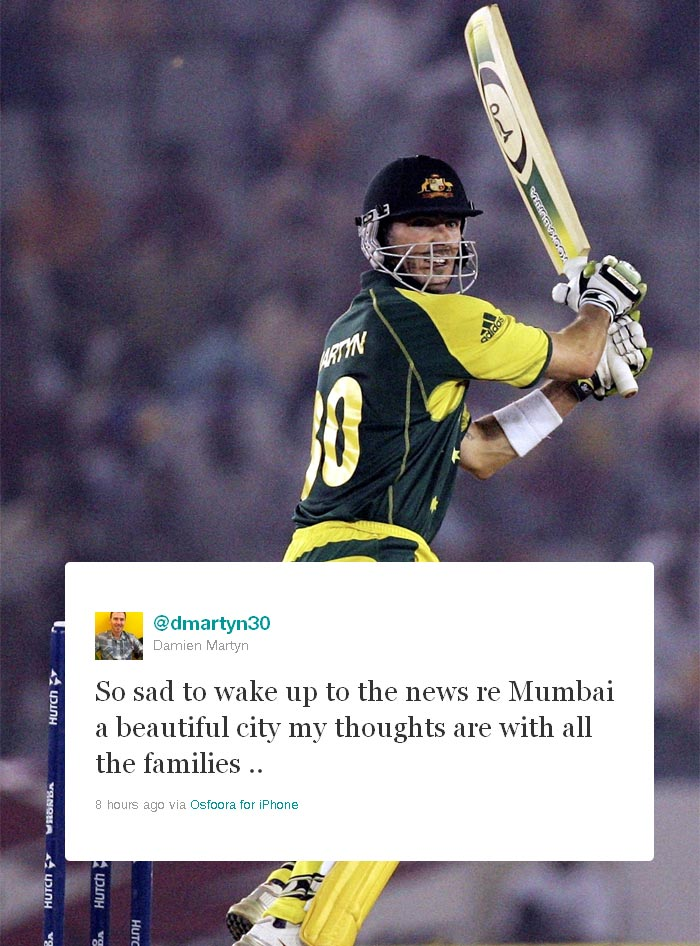 <b>Damien Martin:</b> Former Australia all-rounder who has played for the Rajasthan Royals in the Indian Premier League wrote: So sad to wake up to the news re Mumbai a beautiful city my thoughts are with all the families ..