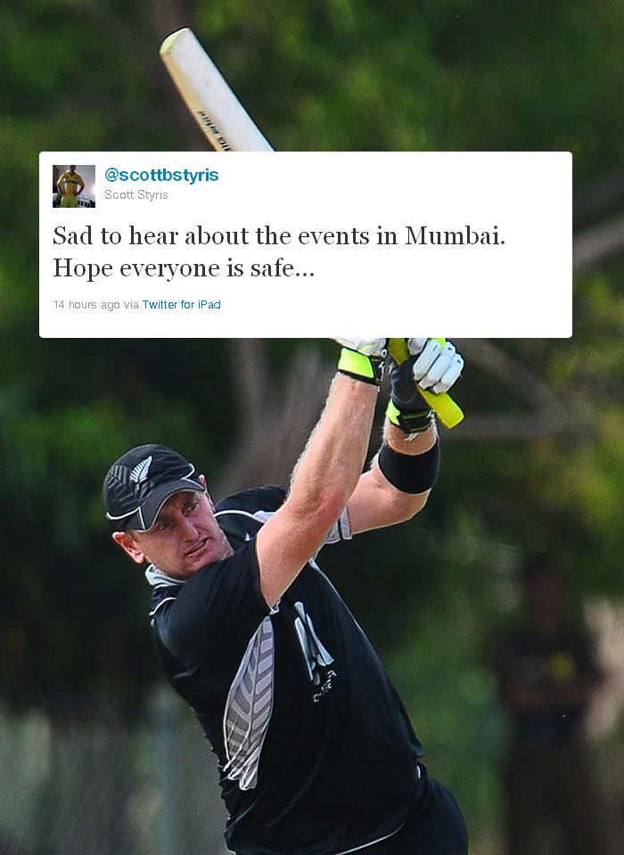 <b>Scott Styris:</b> New Zealand all-rounder wrote: Sad to hear about the events in Mumbai. Hope everyone is safe....