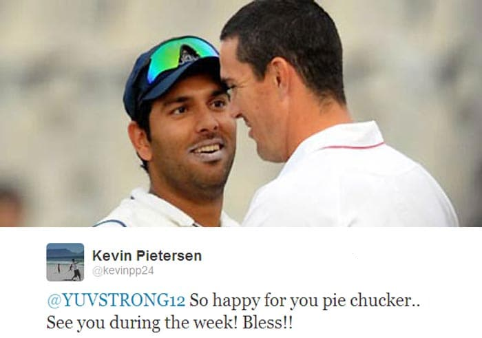 <b>Kevin Pietersen:</b> @YUVSTRONG12 So happy for you pie chucker.. See you during the week! Bless!!