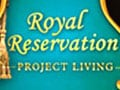 Royal Reservation - Project Living