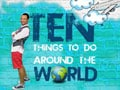 Ten Things To Do Around The World