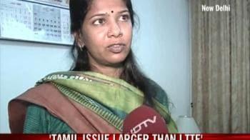 Video : Lankan Tamils issue larger than LTTE: Kanimozhi