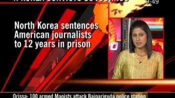 Video : N Korea sentences US scribes for 12 yrs
